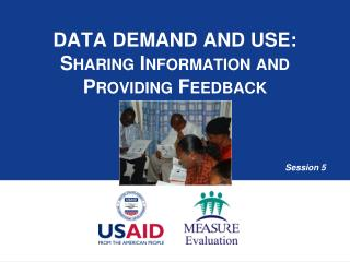 Data Demand and Use:  Sharing Information and  Providing Feedback