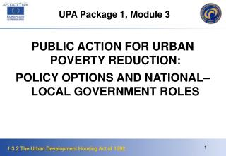 PUBLIC ACTION FOR URBAN POVERTY REDUCTION: POLICY OPTIONS AND NATIONAL LOCAL GOVERNMENT ROLES