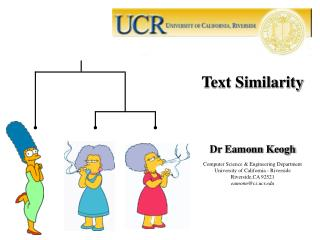 Text Similarity   Dr Eamonn Keogh Computer Science  Engineering Department University of California - Riverside Riversid