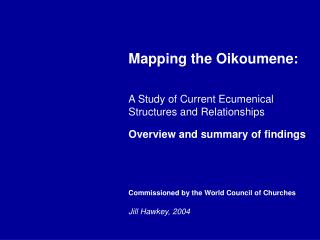 Mapping the Oikoumene:   A Study of Current Ecumenical Structures and Relationships  Overview and summary of findings