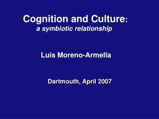 Cognition and Culture:               a symbiotic relationship                    Luis Moreno-Armella