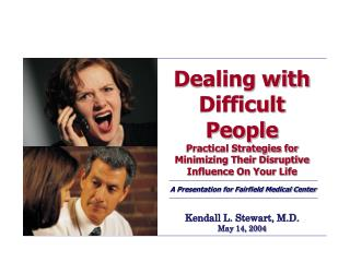 Dealing with Difficult People Practical Strategies for Minimizing Their Disruptive Influence On Your Life   A Presentati