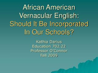 African American Vernacular English: Should It Be Incorporated In Our Schools