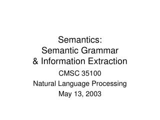 Semantics: Semantic Grammar   Information Extraction
