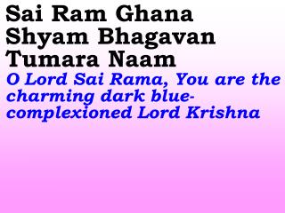 Sai Ram Ghana Shyam Bhagavan Tumara Naam O Lord Sai Rama, You are the charming dark blue-complexioned Lord Krishna