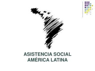 ASISTENCIA SOCIAL AM RICA LATINA