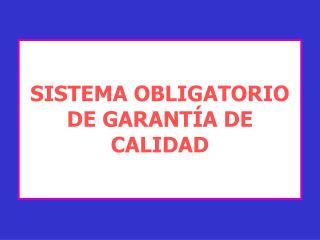 SISTEMA OBLIGATORIO DE GARANT A DE CALIDAD