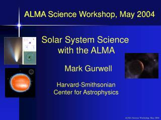 ALMA Science Workshop, May 2004
