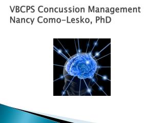 VBCPS Concussion Management Nancy Como-Lesko, PhD