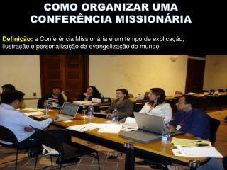 COMO ORGANIZAR UMA  CONFER NCIA MISSION RIA