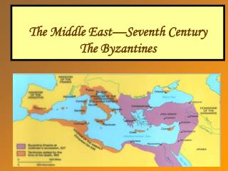 The Middle East Seventh Century The Byzantines