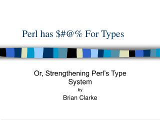 Perl has  For Types