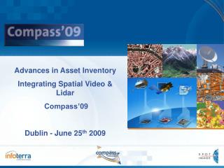 Advances in Asset Inventory Integrating Spatial Video  Lidar  Compass 09   Dublin - June 25th 2009