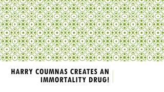 Harry Coumnas Creates an Immortality Drug!