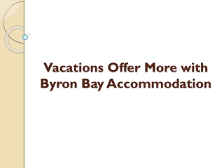 Vacations Offer More with Byron Bay Accommodation