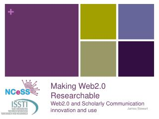 Making Web2.0 Researchable Web2.0 and Scholarly Communication innovation and use