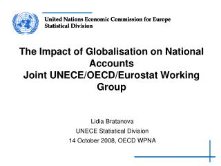 The Impact of Globalisation on National Accounts Joint UNECE/OECD/Eurostat Working Group