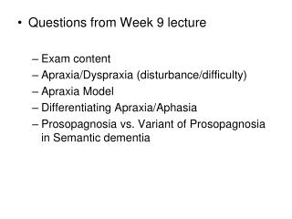 Questions from Week 9 lecture Exam content Apraxia/Dyspraxia (disturbance/difficulty)  Apraxia Model Differentiating Apr