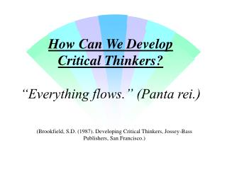 How Can We Develop  Critical Thinkers    Everything flows.  Panta rei.