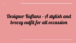 Designer Kaftans - A stylish and breezy outfit for all occassion