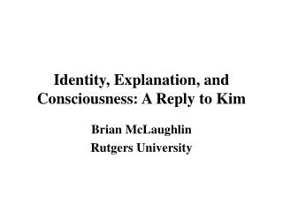 Identity, Explanation, and Consciousness: A Reply to Kim