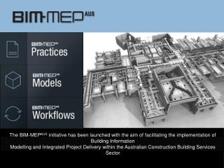The BIM-MEP AUS  initiative has been launched with the aim of facilitating the implementation of Building Information