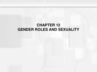 CHAPTER 12 GENDER ROLES AND SEXUALITY