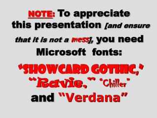 NOTE: To appreciate  this presentation [and ensure that it is not a mess], you need Microsoft  fonts:    Showcard Gothic