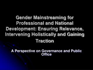 Gender Mainstreaming for Professional and National Development: Ensuring Relevance, Intervening Holistically and Gaining