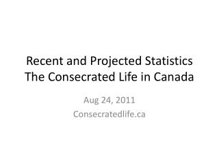 Recent and Projected Statistics The Consecrated Life in Canada