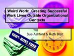 Weird Work:  Creating Successful Work Lives Outside Organizational Contexts