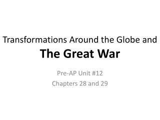 Transformations Around the Globe and  The Great War