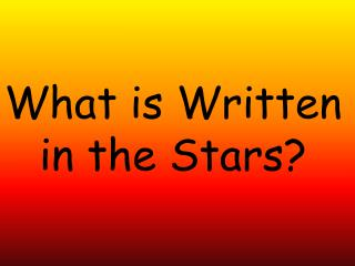 What is Written in the Stars?