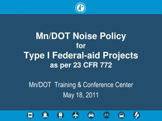 Formation of the Noise Policy Review Committee Updates to 23 CFR 772 New Requirements of 23 CFR 772 Mn