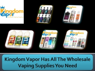 Kingdom Vapor Has All The Wholesale Vaping Supplies You Need