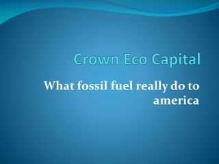 Crown Eco Capital - What fossil fuel really do to america?