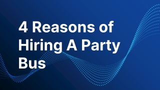 4 Reasons of Hiring A Party Bus