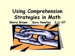 Using Comprehension Strategies in Math Gloria Brown Sara Newton 2-1-07