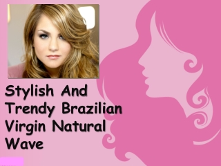 Stylish And Trendy Brazilian Virgin Natural Wave