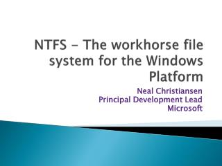 NTFS  - The  workhorse file system for the Windows Platform