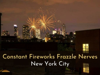 Constant fireworks frazzle nerves in New York City