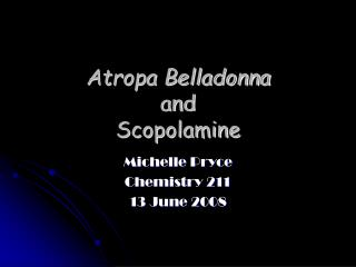 Atropa Belladonna and  Scopolamine