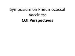 Symposium on Pneumococcal  vaccines:  COI Perspectives