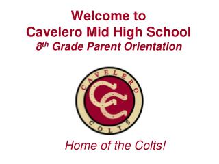 Welcome to  Cavelero Mid High School 8 th  Grade Parent Orientation