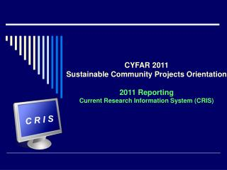 CYFAR 2011 Sustainable Community Projects Orientation   2011 Reporting Current Research Information System CRIS