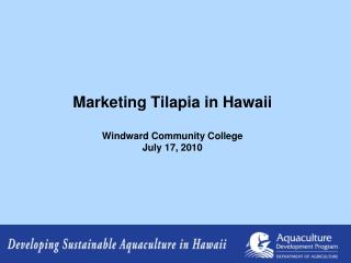 Marketing Tilapia in Hawaii Windward Community College July 17, 2010