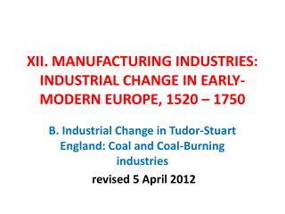XII. MANUFACTURING INDUSTRIES: INDUSTRIAL CHANGE IN EARLY-MODERN EUROPE, 1520 – 1750