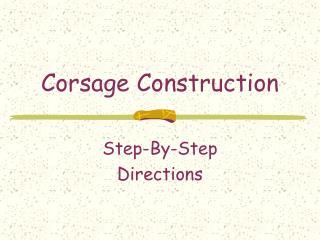 Corsage Construction