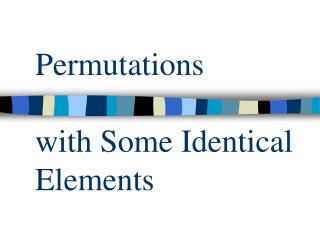 Permutations  with Some Identical Elements