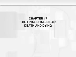 CHAPTER 17 THE FINAL CHALLENGE: DEATH AND DYING